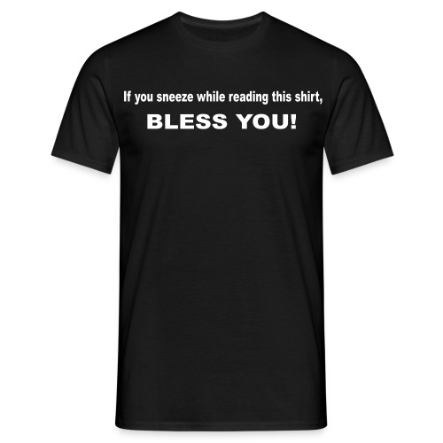 If You Sneeze While Reading This Shirt, - Men's T-Shirt