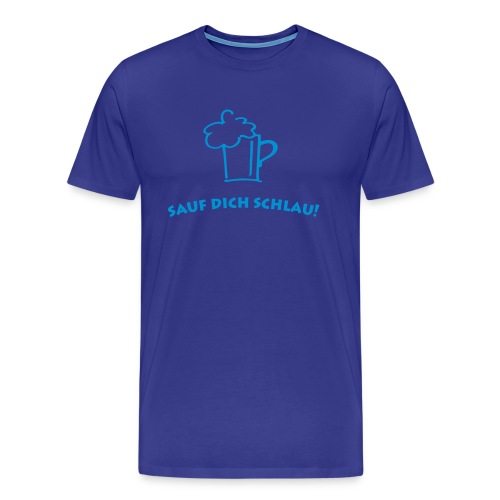 Sauf dich Schlau - Männer Premium T-Shirt