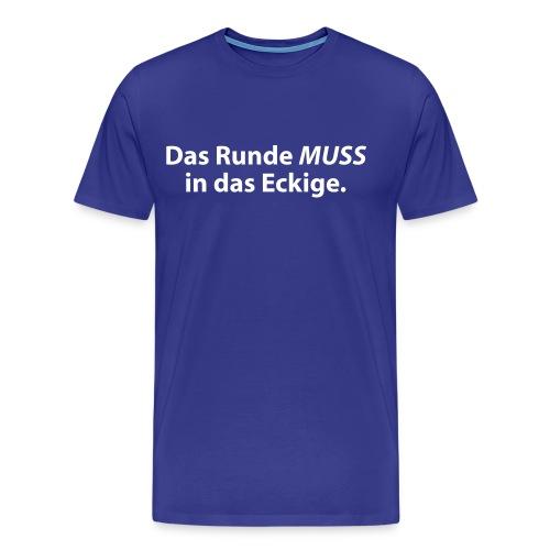 Das Runde... - Männer Premium T-Shirt