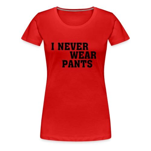 Girlie Edition I never wear pants - Frauen Premium T-Shirt