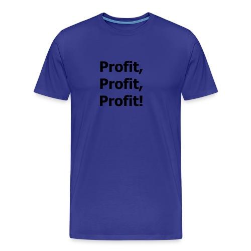 Profit, Profit, Profit - Männer Premium T-Shirt