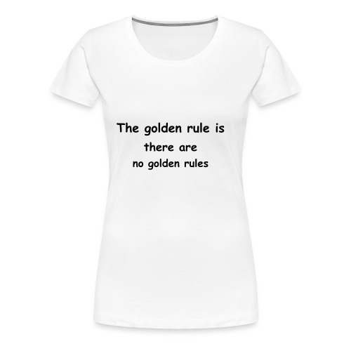 The golden rule is - Women's Premium T-Shirt