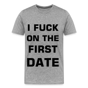 I f**k on the fist date - Männer Premium T-Shirt