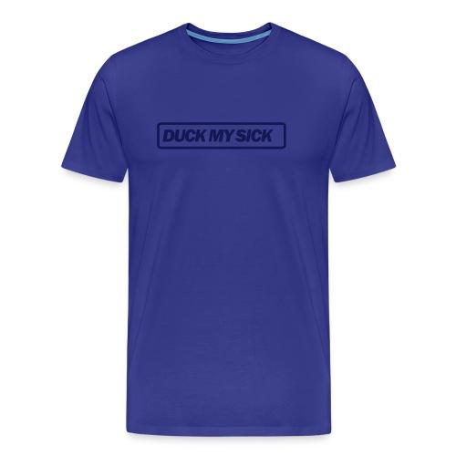 Duck my Sick Shirt - Männer Premium T-Shirt