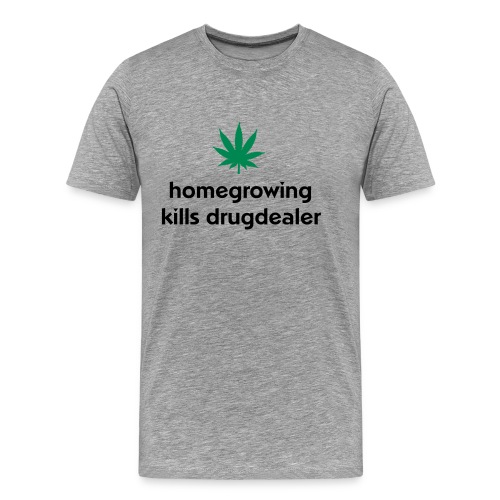 Homegrowing kills drugdealers - T-shirt Premium Homme