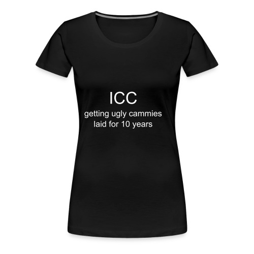 k: ICC: Getting ugly cammies laid for 10 years - Women's Premium T-Shirt