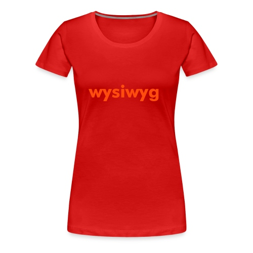 wysiwyg - rot/neon-orange - Frauen Premium T-Shirt