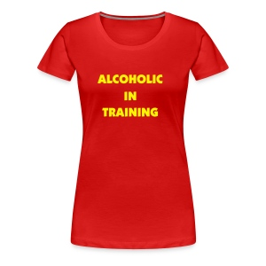 Ladies Alcoholic In Training - Women's Premium T-Shirt