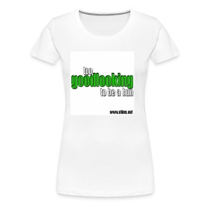 Too Good Looking Ladies - Women's Premium T-Shirt