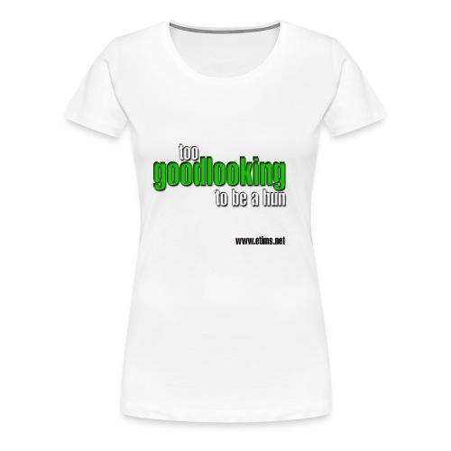Too Good Looking Ladies - Women's Premium T-Shirt