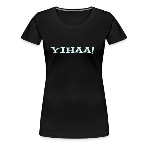 Girlie Shirt - YIHAA! -REFLEX- - Frauen Premium T-Shirt