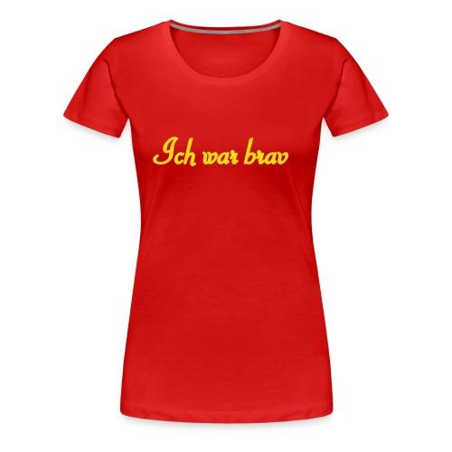 Ich war brav - Frauen Premium T-Shirt