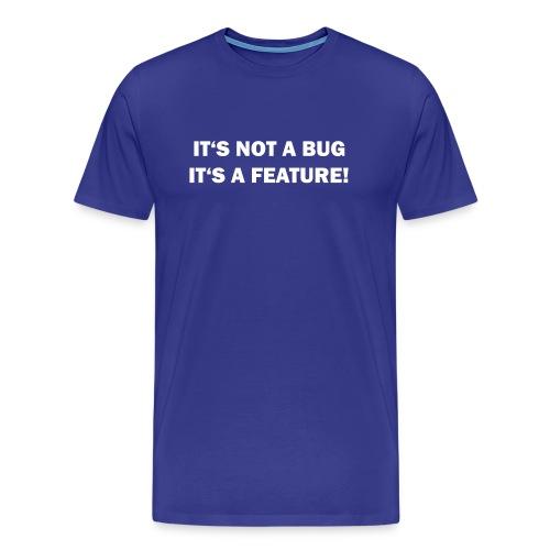 not a bug, a feature - Camiseta premium hombre