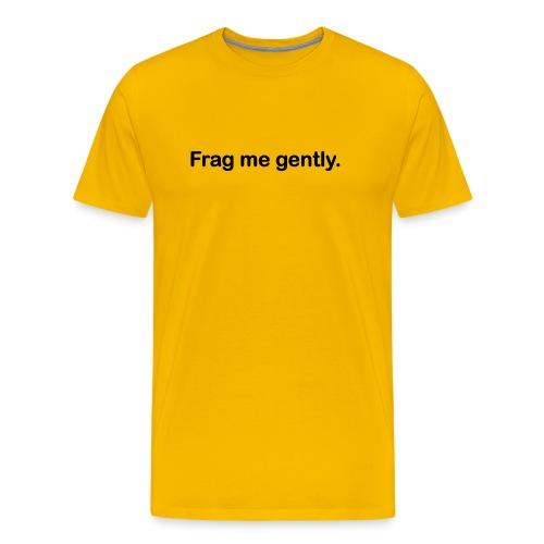 frag me gently - Männer Premium T-Shirt