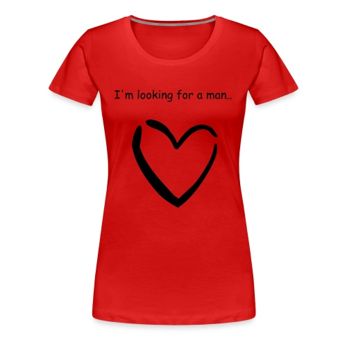 I'm looking for a man... - Women's Premium T-Shirt