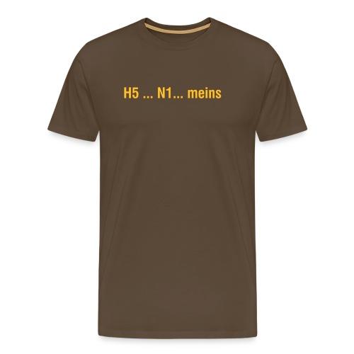 H5 N1 Meins! - Männer Premium T-Shirt