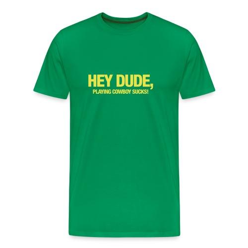 hey dude,.. (m) - Mannen Premium T-shirt
