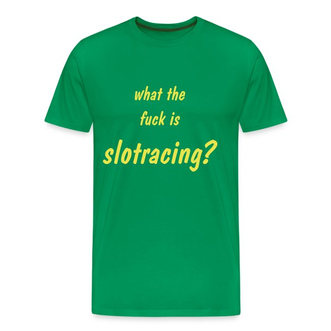 what the f*** is slotracing? - Shirt: grün; Druck: gelb