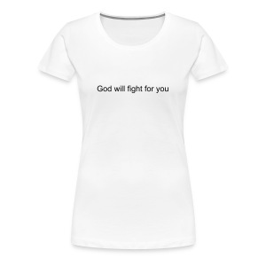 God will fight for you - Women's Premium T-Shirt