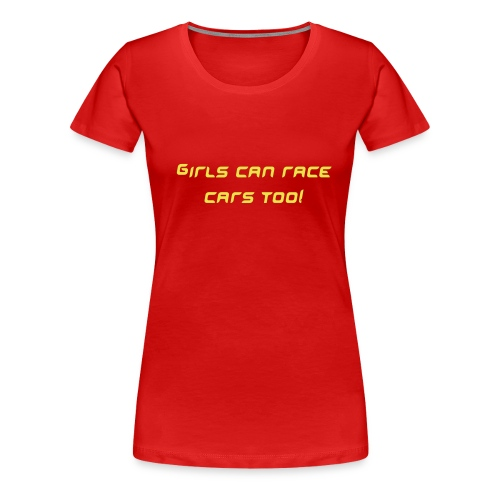 Girls can race cars too! - Women's Premium T-Shirt