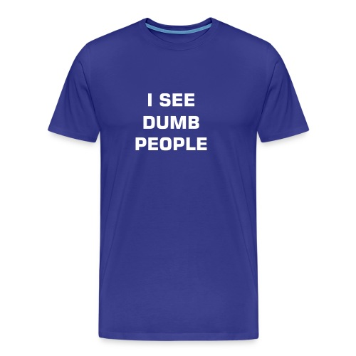 I SEE DUMB PEOPLE - Men's Premium T-Shirt