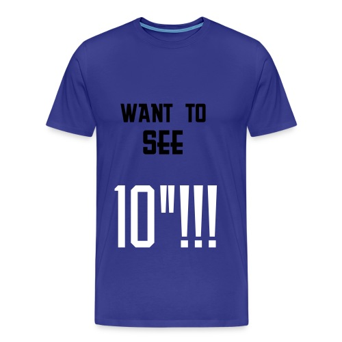 want to see 10 inch T - Mannen Premium T-shirt
