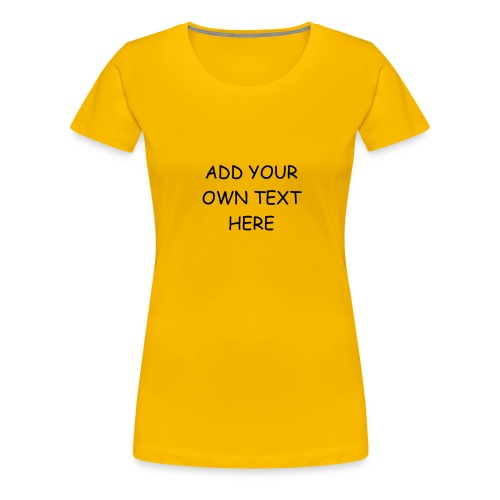 Add your own text - Women's Premium T-Shirt