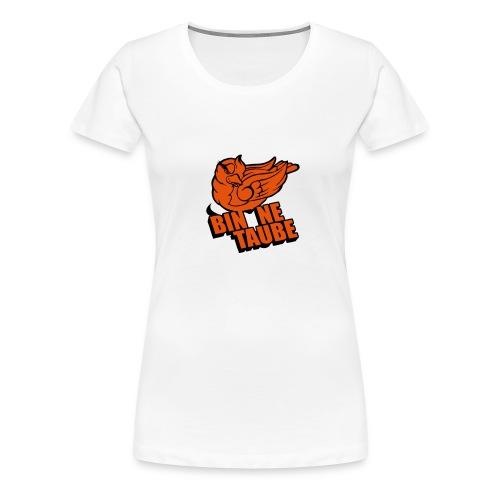 Bin `ne Taube! - Frauen Premium T-Shirt