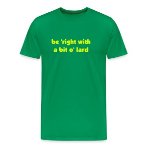 be ' right with a bit o' lard - Men's Premium T-Shirt