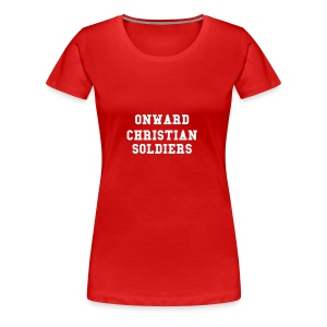 onward Christian Soldiers - Women's Premium T-Shirt