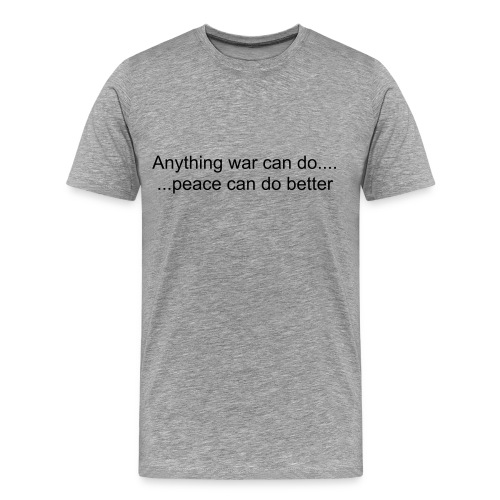 Anything war can do T-Shirt - Men's Premium T-Shirt