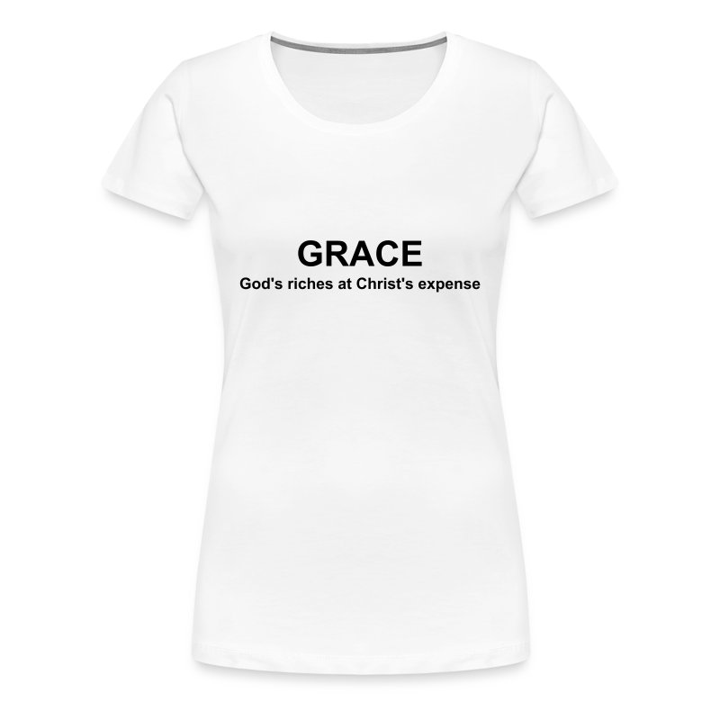 GRACE God's riches at Christ's expense - Women's Premium T-Shirt