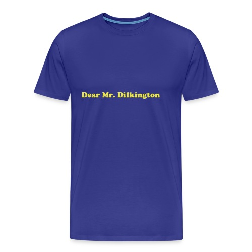 Dear Mr. Dilkington... - Men's Premium T-Shirt