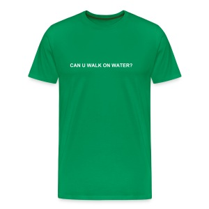 CAN U WALK ON WATER? - Men's Premium T-Shirt
