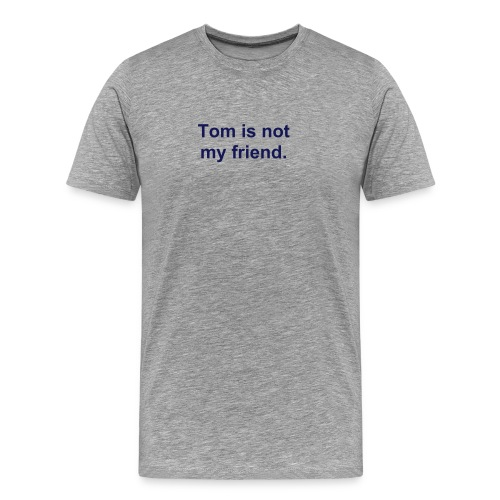 Tom is not my friend - Men's Premium T-Shirt