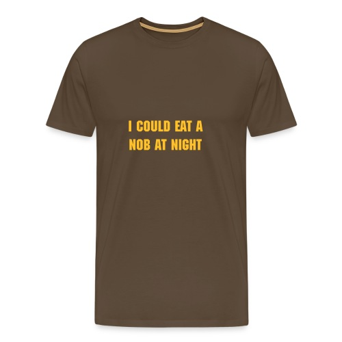 I could eat a nob at night. - Men's Premium T-Shirt