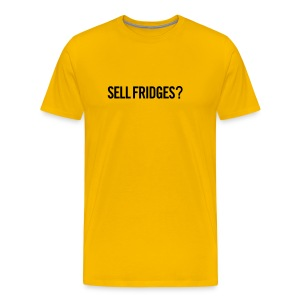 Sell Fridges? T-Shirt - Men's Premium T-Shirt