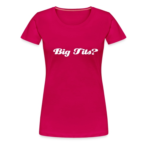Big Tits? - Women's Premium T-Shirt