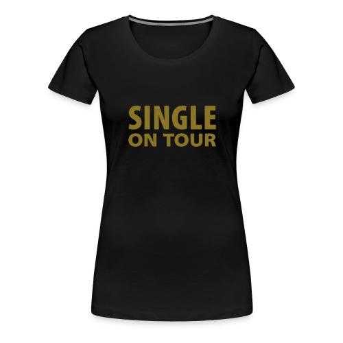 SINGLE ON TOUR - Premium-T-shirt dam
