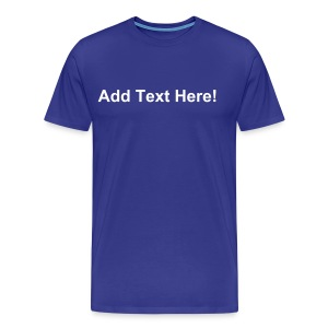 WOW! Add your Personalise this shirt with YOUR OWN TEXT! - Men's Premium T-Shirt