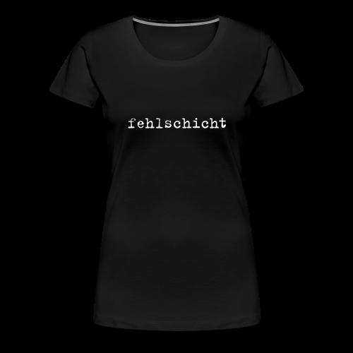 fehlschicht Girlie - Frauen Premium T-Shirt