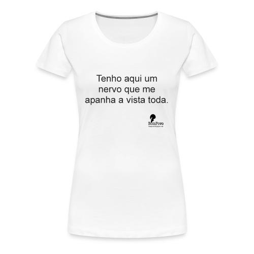 Tenho aqui um nervo que me apanha a vista toda. - Women's Premium T-Shirt