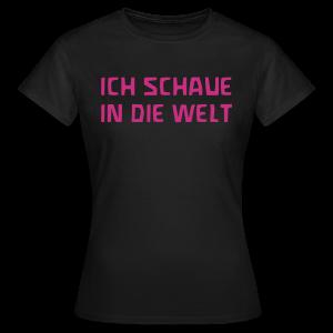 ICH SCHAUE IN DIE WELT - Frauen T-Shirt