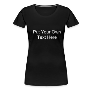 Design Your Own (Ladies) - Women's Premium T-Shirt