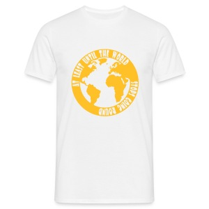 AT LEAST UNTIL THE WORLD STOPS GOING ROUND - Men's T-Shirt