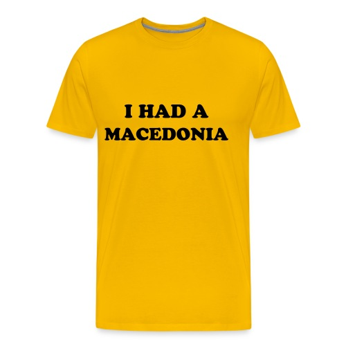 I Had A Macedonia! - Men's Premium T-Shirt