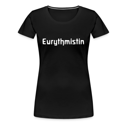Eurythmistin - Frauen Premium T-Shirt