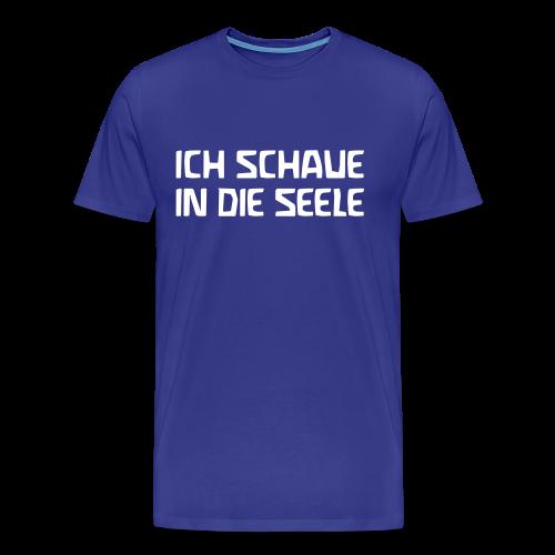 ICH SCHAUE IN DIE SEELE - Men's Premium T-Shirt