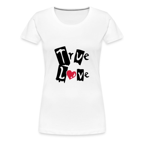 T-shirt true love - T-shirt Premium Femme