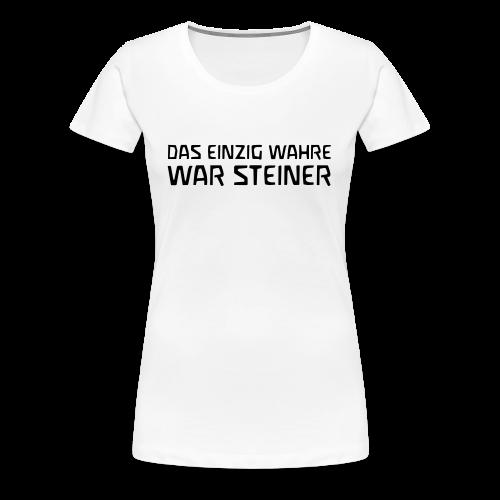 DAS EINZIG WAHRE WAR STEINER - Frauen Premium T-Shirt